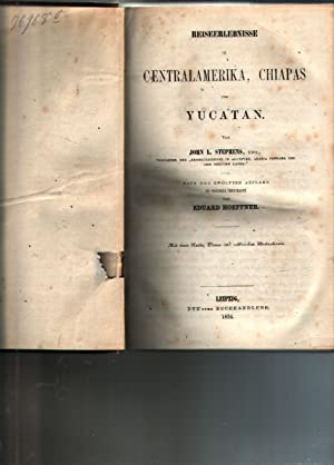Reiseerlebnisse in Centralamerika , Chiapas und Yucatan.: Stephens, John L