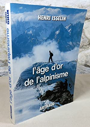 L'âge d'or de l'alpinisme.: ISSELIN Henri