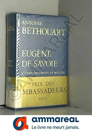 Le Prince Eugène de Savoie : Soldat,: Antoine Béthouart