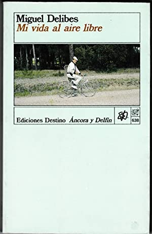 Mi vida al aire libre.: Delibes, Miguel [Valladolid,