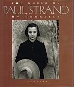 PAUL STRAND: THE WORLD ON MY DOORSTEP.: STRAND, Paul.