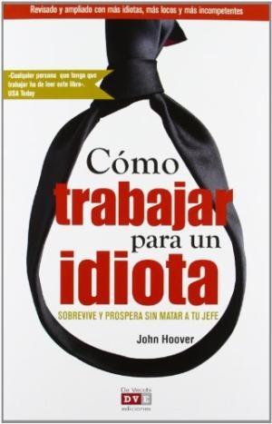 Cómo Trabajar Para Un Idiota: John Hoover