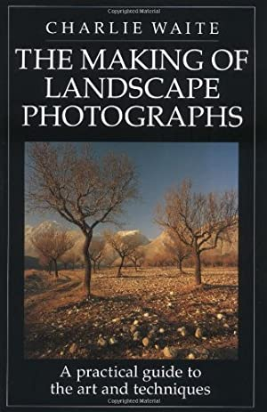 The Making of Landscape Photographs: A Practical: Waite, Charlie
