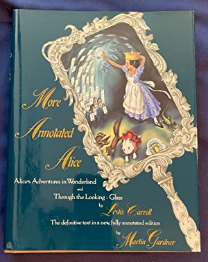 Seller image for MORE ANNOTATED ALICE; Alice's Adventures in Wonderland and Through the Looking - Glass and What Alice Found There by Lewis Carooll / Illustrations by Peter Newell / With Notes by Martin Gardner for sale by Borg Antiquarian