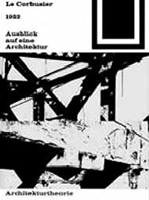 1922. Ausblick auf eine Architektur. LeCorbusier. [Der: Le Corbusier: