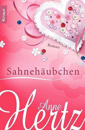 Sahnehäubchen : Roman. Originalausgabe: Anne Hertz