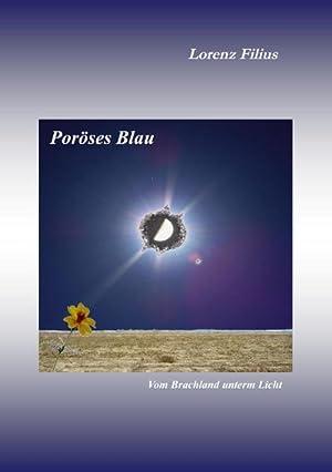 Poröses Blau : Vom Brachland unterm Licht: Lorenz Filius