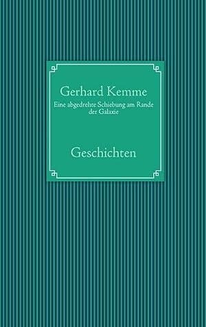 Eine abgedrehte Schiebung am Rande der Galaxie: Gerhard Kemme