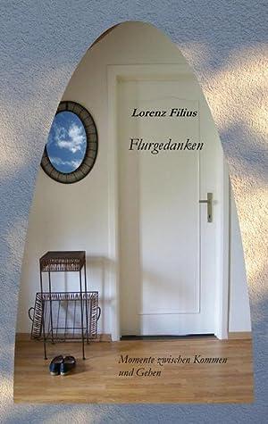 Flurgedanken : Momente zwischen Kommen und Gehen: Lorenz Filius