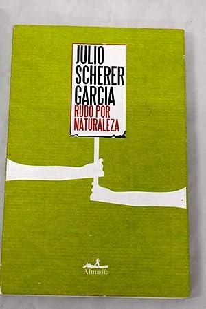 Rudo por naturaleza: Scherer García, Julio