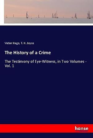 The History of a Crime: Hugo, Victor Joyce, T.