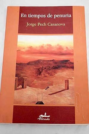 En tiempos de penuria: Pech Casanova, Jorge