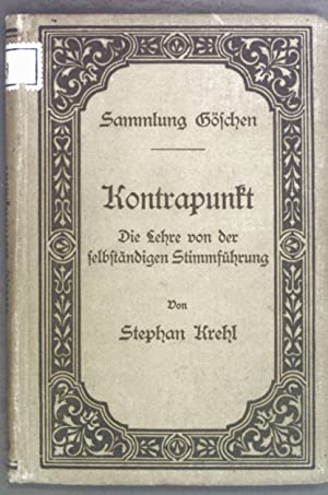 Kontrapunkt. Die Lehre von der selbständigen Stimmführung.: Krehl, Stephan: