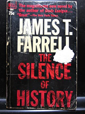 THE SILENCE OF HISTORY: Farrell, James T.