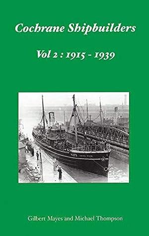 Cochrane Shipbuilders Volume 2: 1915-1939: Mayes, Gilbert