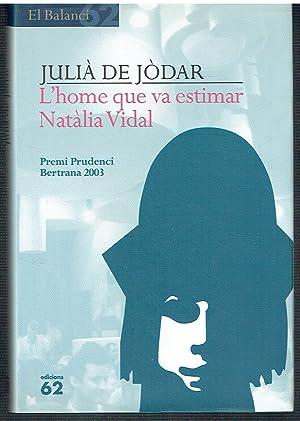 L'home que va estimar Natàlia Vidal. Premi: Julià de Jòdar.