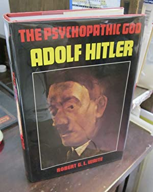 The Psychopathic God: Adolf Hitler: Waite, Robert G.L.