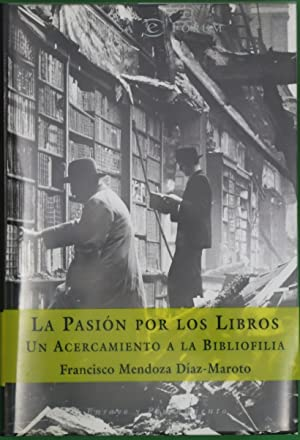 La pasión por los libros un acercamiento: Mendoza Díaz-Maroto, Francisco