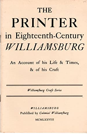 Seller image for The PRINTER in Eighteenth-Century Williamsburg: An Account of his Life & Times, & of his Craft for sale by PERIPLUS LINE LLC