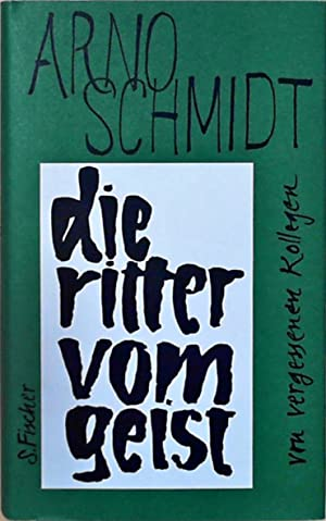 Die Ritter vom Geist Von vergessenen Kollegen: Schmidt, Arno: