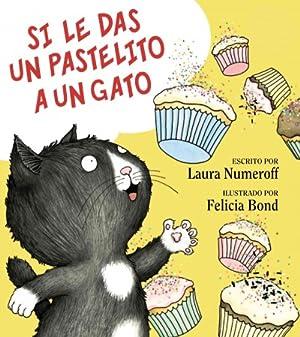 Si le das un pastelito a un: Numeroff, Laura; Bond,
