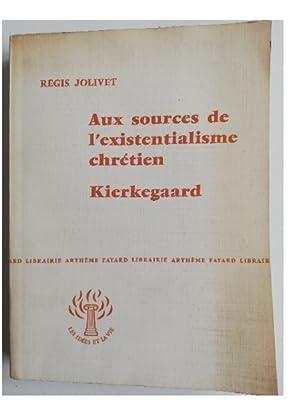 Aux sources de l'existentialisme chrétien - Kierkegaard: Régis Jolivet