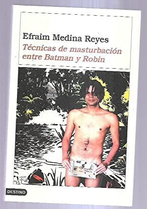 TECNICAS DE MASTURBACION ENTRE BATMAN Y ROBIN: MEDINA REYES, EFRAIM