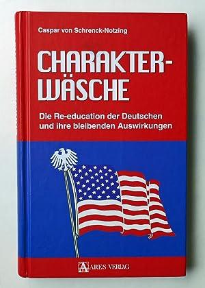 Charakterwäsche. Die Re-education der Deutschen und ihre: SCHRENCK-NOTZING, Caspar von: