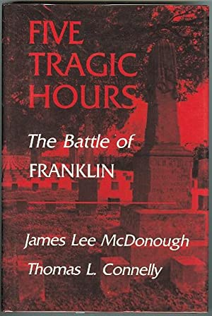FIVE TRAGIC HOURS: THE BATTLE OF FRANKLIN.
