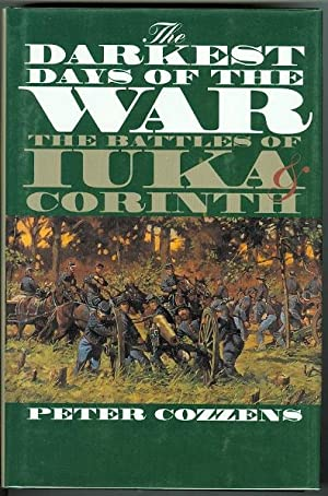 THE DARKEST DAYS OF THE WAR: THE BATTLES OF IUKA & CORINTH.