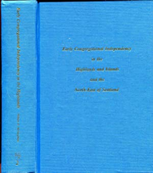 Early Congregational Independency in the Highlands and: McNaughton, William Dick