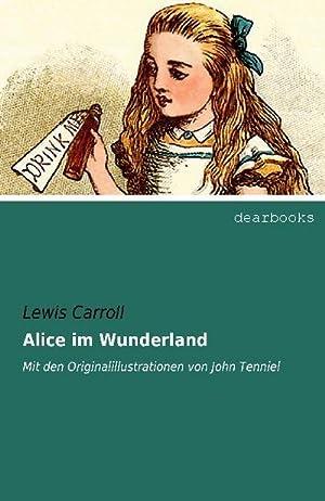 Alice im Wunderland : Mit den Originalillustrationen: Lewis Carroll