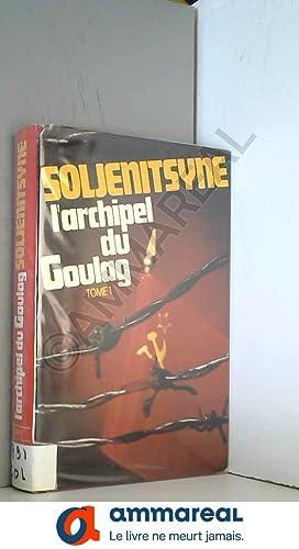 Image du vendeur pour L'archipel Du Goulag 1918-1956 - Tome 1 - Première et deuxième partie mis en vente par Ammareal