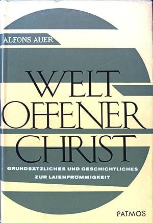 Weltoffener Christ: Grundsätzliches und Geschichtliches zur Laienfrömmigkeit.: Auer, Alfons: