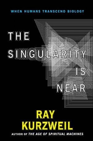 Singularity Is Near, The: When Humans Transcend: Kurzweil, Raymond; Kurzweil,