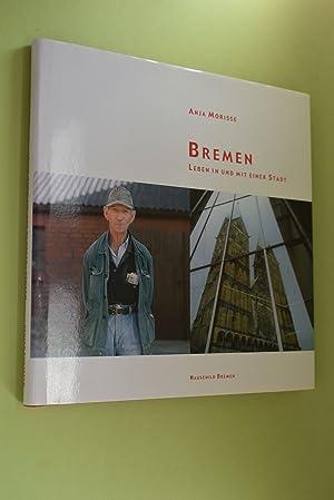 Bild des Verkäufers für Bremen : Leben in und mit einer Stadt. zum Verkauf von Antiquariat Biebusch