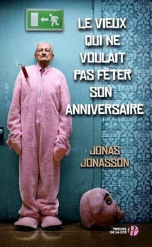 Image du vendeur pour Le vieux qui ne voulait pas fêter son anniversaire - Jonas Jonasson mis en vente par Book Hémisphères