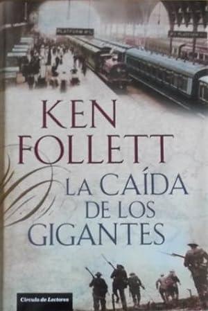 LA CAIDA DE LOS GIGANTES: KENT FOLLET