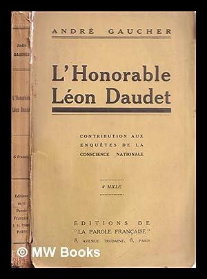 L'honorable Léon Daudet: contribution aux enquêtes de: Gaucher, André