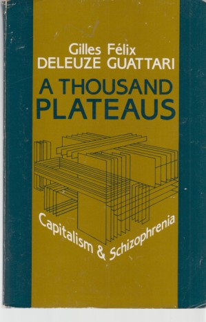 A Thousands Plateaus. Capitalism + Schizophrenia. Translation: Deleuze, Gilles und