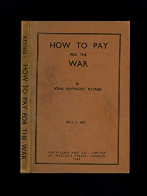 Seller image for HOW TO PAY FOR THE WAR - A Radical Plan for the Chancellor of the Exchequer for sale by Orlando Booksellers