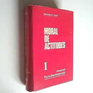 Moral de actitudes. I. Moral fundamental: Marciano Vidal