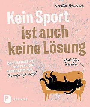 Bild des Verkäufers für Kein Sport ist auch keine Lösung : Das ultimative Motivationsprogramm für Bewegungsmuffel zum Verkauf von AHA-BUCH GmbH