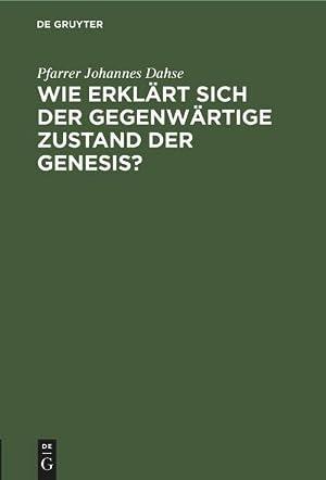 Bild des Verkäufers für Wie erklärt sich der gegenwärtige Zustand der Genesis? : Skizze einer neuen Pentateuchhypothese zum Verkauf von AHA-BUCH GmbH