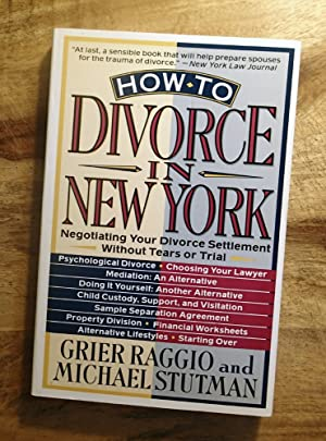 HOW TO DIVORCE IN NEW YORK : Negotiating Your Divorce Settlement Without Tears or Trial (Revised ...