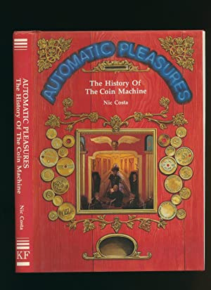 Automatic Pleasures: The History of the Coin: Costa, Nic [Nicholas]