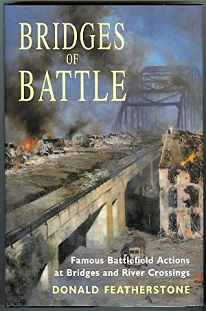 BRIDGES OF BATTLE: FAMOUS BATTLEFIELD ACTIONS AT BRIDGES AND RIVER CROSSINGS.