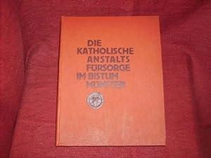 Die Katholische Anstaltsfürsorge. im Bistum Münster von Universitätsprofessor Dr. Heinrich Weber, 1...