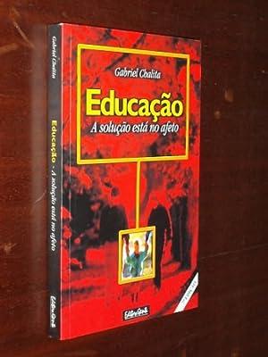 EDUCAÇAO - A SOLUÇAO ESTÁ NO AFETO: Gabriel Chalita
