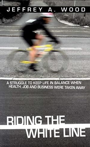 Riding the White Line; A Struggle to Keep Life in Balance When Health, Job and Business Were Take...